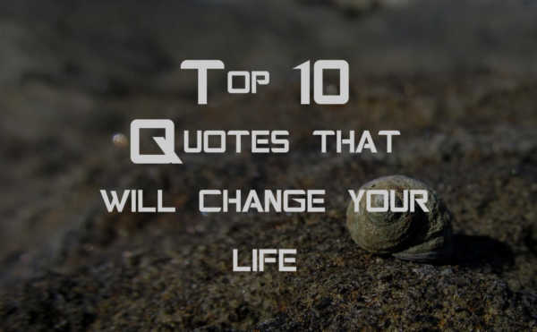 Top 10 Quotes That Will Change Your Life